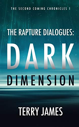 The Rapture Dialogues: Dark Dimension (The Second Coming Chronicles)