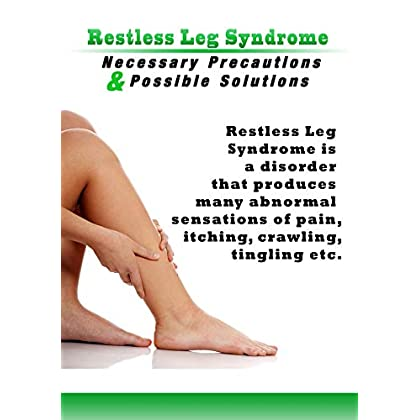 Restless Leg Syndrome :Necessary Precautions & Possible Solutions: Restless Leg Syndrome :Necessary Precautions & Possible Solutions
