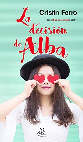 La decisión de Alba (Más que amigos nº 3) de [Ferro, Cristin]