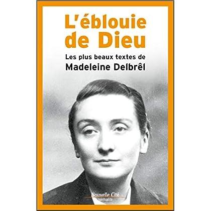 L'éblouie de Dieu - les plus beaux textes de Madeleine Delbrêl
