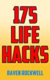 Life Hacks to Make Your Life Easier: 175 Real Tips, Tricks, and Lifehacks to Save Time, Save Money, Lower Stress, and Lose Weight.