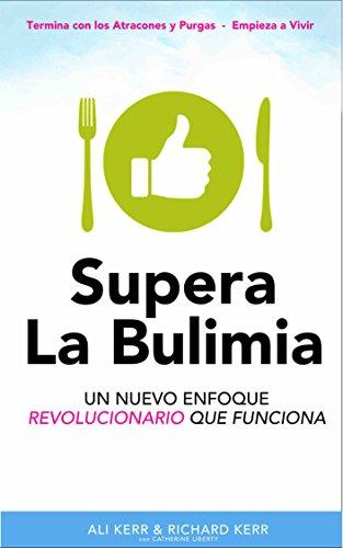 Supera La Bulimia: Un Nuevo Enfoque Revolucionario Que Funciona por Ali Kerr