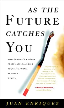 As the Future Catches You: How Genomics and Other Forces Are Changing Your Life, Work, Health, and Wealth par [Enriquez, Juan]