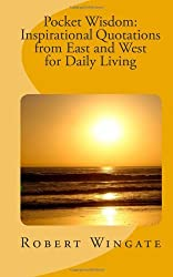 Pocket Wisdom: Inspirational Quotations from East and West for Daily Living by Robert Wingate (2011-07-01)