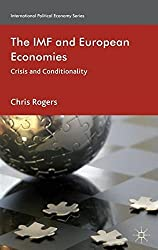 The IMF and European Economies: Crisis and Conditionality (International Political Economy Series) by Chris Rogers (2012-07-17)
