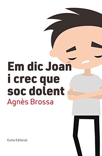Em dic Joan i crec que soc dolent (Educació i Família) (Catalan Edition) por Agnès Brossa