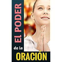EL PODER DE LA ORACIÓN de intercesión a DIOS: CÓMO ORAR para que Dios nos escuche (OREN LOS UNOS POR LOS OTROS nº 5)