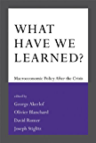 What Have We Learned?: Macroeconomic Policy after the Crisis (MIT Press)