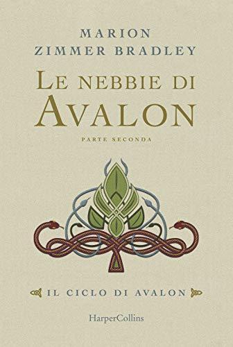 Le nebbie di Avalon. Il ciclo di Avalon. Parte seconda
