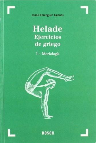Helade. Ejercicios de griego (28.ª edición): I - Morfología por Jaime Berenguer Amenós