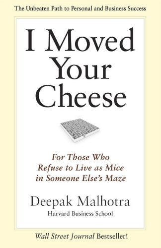I Moved Your Cheese; For Those Who Refuse to Live as Mice in Someone Elses Maze: For Those Who Refuse to Live as Mice in Someone Else's Maze (Agency/Distributed)