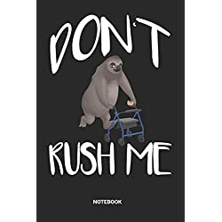Don't rush me Notebook: Sloth Rollator Notebook (6x9 inches) with Blank Pages ideal as a Chill Slow Movement Journal. Perfect as a Funny Retirement ... to take it slow. Great gift for Men and Women