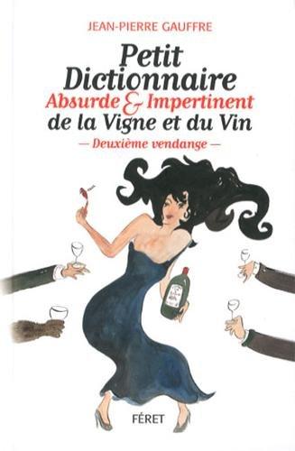 PETIT DICT ABSURDE ET IMPERTINENT DE LA VIGNE ET DU VIN par Jean-Pierre GAUFFRE