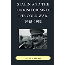 Stalin and the Turkish Crisis of the Cold War, 1945-1953 (The Harvard Cold War Studies Book Series)