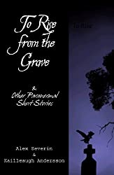 To Rise from the Grave...and Other Paranormal Short Stories