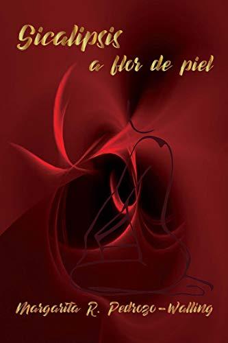 Sicalipsis a flor de piel por Mrs Margarita R Pedrozo-Walling