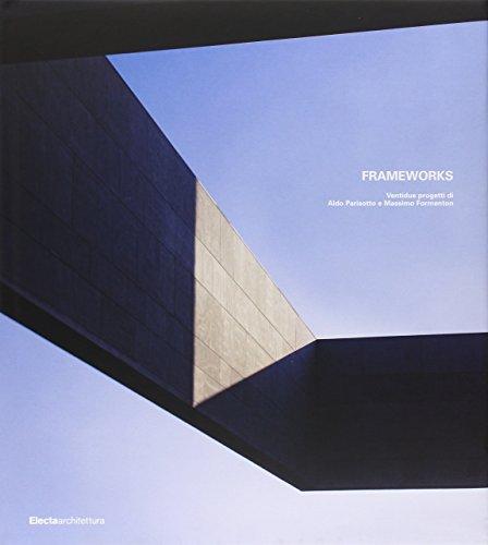 Frameworks. Ventidue progetti di Aldo Parisotto e Massimo Formenton. Ediz. italiana e inglese