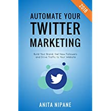 Automate Your Twitter Marketing: Build Your Brand, Get New Followers and Drive Traffic to Your Website (English Edition)
