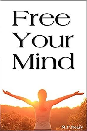 Free Your Mind Ebook Neary M P Neary M P Amazon In Kindle Store