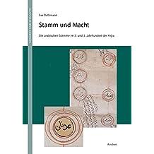 Stamm Und Macht: Die Arabischen Stamme Im 2. Und 3. Jahrhundert Der Hidschra (Nomaden Und Sesshafte)