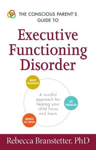 The Conscious Parent's Guide to Executive Functioning Disorder: A mindful approach for helping your child focus and learn (The Conscious Parent's Guides) por Rebecca Branstetter