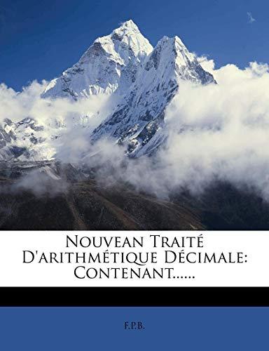 Nouvean Traité D'arithmétique Décimale: Contenant