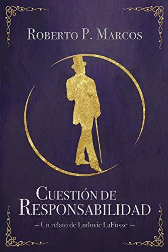 Cuestión de responsabilidad: Un relato de Ludovic LaFosse por Roberto P. Marcos