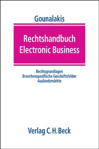 Rechtshandbuch Electronic Business: Rechtsgrundlagen, branchenspezifische Geschäftsfelder