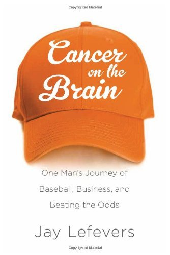 Cancer on the Brain: One Man's Journey of Baseball, Business, & Beating the Odds by Jay Lefevers (2012-06-01) par Jay Lefevers