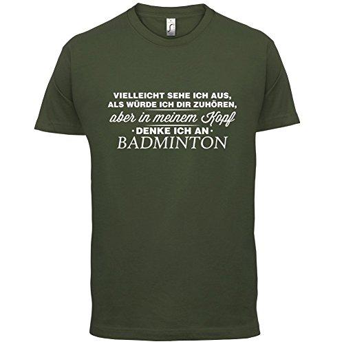 Vielleicht sehe ich aus als würde ich dir zuhören aber in meinem Kopf denke ich an Badminton - Herren T-Shirt - 13 Farben Olivgrün