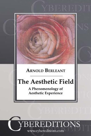 The Aesthetic Field: A Phenomenology of Aesthetic Experience by Arnold Berleant (2002-06-01)