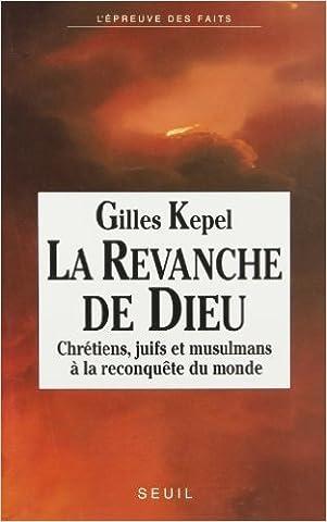 LA REVANCHE DE DIEU. : Chrétiens, juifs et musulmans à la reconquête du monde de Gilles Kepel ( 3 janvier 1991 )
