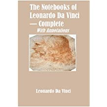 The Notebooks of Leonardo Da Vinci - Complete (Annotated (English Edition)