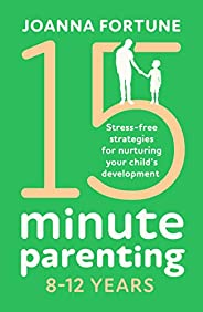 15-Minute Parenting 8-12 Years: Stress-free strategies for nurturing your child's development (The Languag
