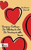Vereinigung. Erzählungen: Die Vollendung der Liebe. Die Versuchung der stillen Veronika - Robert Musil