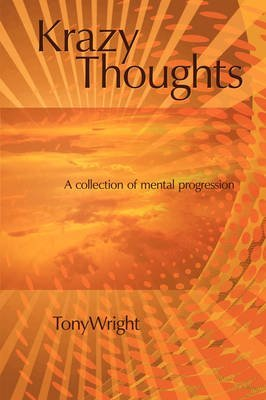 [(Krazy Thoughts : A Collection of Mental Progression)] [By (author) Head of Department and Professor of Otorhinolaryngology Institute of Laryngology and Otology University College London Honorary Consultant Tony Wright] published on (December, 2008)