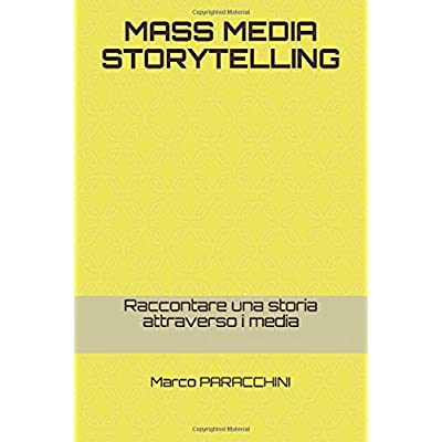 Mass Media Storytelling: Raccontare Una Storia Attraverso I Media