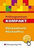 Prüfungswissen kompakt / Bürokaufmann/Bürokauffrau, Kaufmann/Kauffrau für Bürokommunikation: Prüfungswissen kompakt - Bürokaufleute. Arbeitsbuch.