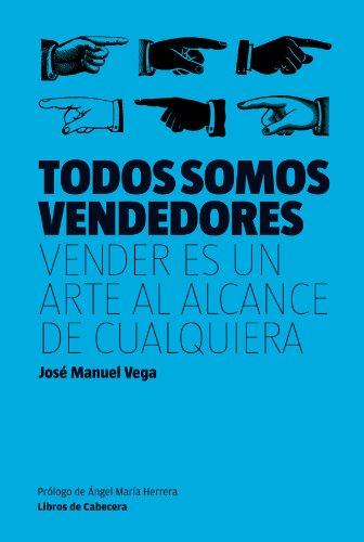 Todos somos vendedores: Vender es un arte al alcance de cualquiera (Manuales de gestión) por José Manuel Vega