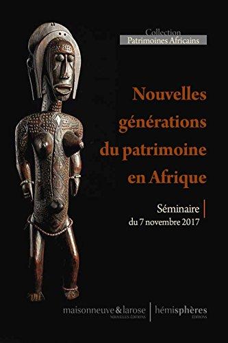 Nouvelles générations du patrimoine en Afrique par Bruno Favel