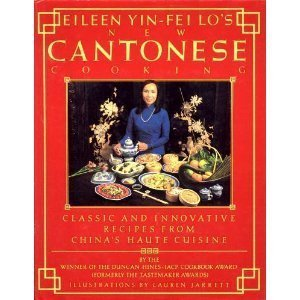 Eileen Yin-Fei Lo's New Cantonese Cooking: Classic and Innovative Recipes from China's Haute Cuisine by Eileen Yin-Fei Lo (1-Nov-1988) Hardcover