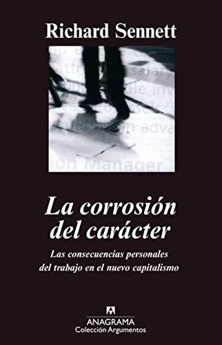 La corrosión del carácter: Las consecuencias personales del trabajo en el nuevo capitalismo (Argumentos Anagrama)