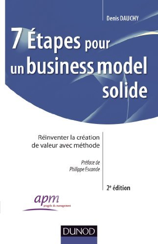 7 tapes pour un business model solide - 2e d. - Rinventer la cration de valeur avec mthode de Denis Dauchy (6 fvrier 2013) Broch