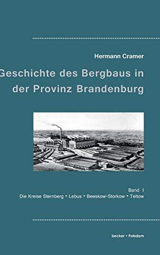 Beiträge zur Geschichte des Bergbaues in der Provinz Brandenburg.: Band 1. Die Kreise Sternberg, Lebus, Beeskow-Storkow und Teltow. (Industrie- und Handwerksgeschichte)