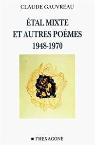 Etal Mixte et Autres Poemes 1948 1970 par Claude Gauvreau
