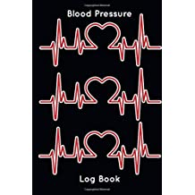 Blood Pressure Log Book: Blood Pressure Log, Daily Notes by week MON-SUN . Track Systolic, Diastolic Blood Pressure Daily,Healthy Heart. Improve Your Health