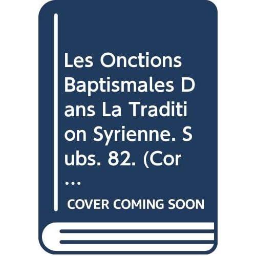 Les Onctions Baptismales Dans La Tradition Syrienne. Subs. 82.