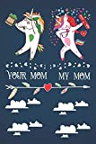 Your Mom My Mom: Unicorn Journal and Small Lined Notebook for Mom, Novelty Mothers Day Gifts for Mom, Composition Sketchbook with Rainbow Stars Cover, I Love That You Are My Mom