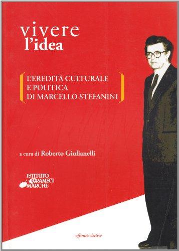 Vivere l'idea. L'eredit culturale e politica di Marcello Stefanini