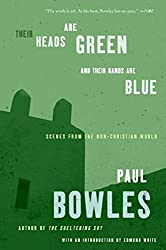 Their Heads Are Green and Their Hands Are Blue: Scenes from the Non-Christian World by Paul Bowles (2006-06-13)